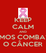 KEEP CALM AND VAMOS COMBATER O CÂNCER - Personalised Poster A4 size