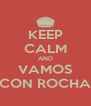 KEEP CALM AND VAMOS CON ROCHA - Personalised Poster A4 size