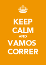 KEEP CALM AND VAMOS  CORRER - Personalised Poster A4 size