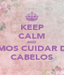 KEEP CALM AND VAMOS CUIDAR DOS CABELOS - Personalised Poster A4 size