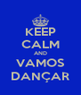 KEEP CALM AND VAMOS DANÇAR - Personalised Poster A4 size