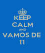 KEEP CALM AND VAMOS DE  11 - Personalised Poster A4 size