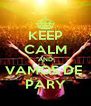 KEEP CALM AND VAMOS DE  PARY - Personalised Poster A4 size