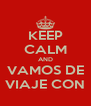 KEEP CALM AND VAMOS DE VIAJE CON - Personalised Poster A4 size