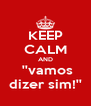 KEEP CALM AND  ''vamos dizer sim!'' - Personalised Poster A4 size