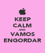 KEEP CALM AND VAMOS ENGORDAR - Personalised Poster A4 size
