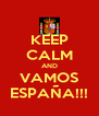 KEEP CALM AND VAMOS ESPAÑA!!! - Personalised Poster A4 size