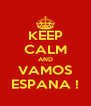 KEEP CALM AND VAMOS ESPANA ! - Personalised Poster A4 size