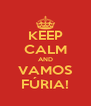 KEEP CALM AND VAMOS FÚRIA! - Personalised Poster A4 size