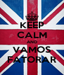 KEEP CALM AND VAMOS FATORAR - Personalised Poster A4 size