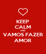 KEEP CALM AND VAMOS FAZER AMOR - Personalised Poster A4 size