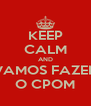 KEEP CALM AND VAMOS FAZER O CPOM - Personalised Poster A4 size