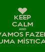 KEEP CALM AND VAMOS FAZER UMA MÍSTICA - Personalised Poster A4 size