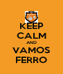 KEEP CALM AND VAMOS FERRO - Personalised Poster A4 size
