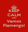 KEEP CALM AND Vamos Flamengo! - Personalised Poster A4 size