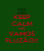KEEP CALM AND VAMOS FLUZÃO!! - Personalised Poster A4 size