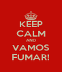 KEEP CALM AND VAMOS FUMAR! - Personalised Poster A4 size