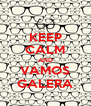 KEEP CALM AND VAMOS GALERA - Personalised Poster A4 size