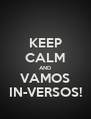 KEEP CALM AND VAMOS IN-VERSOS! - Personalised Poster A4 size
