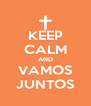 KEEP CALM AND VAMOS JUNTOS - Personalised Poster A4 size