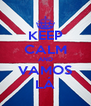 KEEP CALM AND VAMOS LÁ - Personalised Poster A4 size