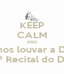 KEEP CALM AND Vamos louvar a Deus No 15º Recital do Demad - Personalised Poster A4 size