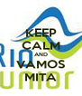 KEEP CALM AND VAMOS MITA - Personalised Poster A4 size