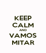 KEEP CALM AND VAMOS MITAR - Personalised Poster A4 size