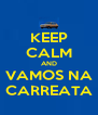 KEEP CALM AND VAMOS NA CARREATA - Personalised Poster A4 size