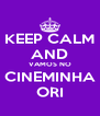 KEEP CALM AND VAMOS NO CINEMINHA ORI - Personalised Poster A4 size