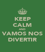KEEP CALM AND VAMOS NOS DIVERTIR - Personalised Poster A4 size