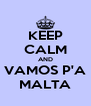 KEEP CALM AND VAMOS P'A MALTA - Personalised Poster A4 size