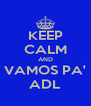 KEEP CALM AND VAMOS PA' ADL - Personalised Poster A4 size