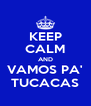 KEEP CALM AND VAMOS PA' TUCACAS - Personalised Poster A4 size
