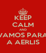 KEEP CALM AND VAMOS PARA A AERLIS - Personalised Poster A4 size