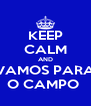 KEEP CALM AND VAMOS PARA O CAMPO  - Personalised Poster A4 size