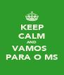 KEEP CALM AND VAMOS   PARA O MS - Personalised Poster A4 size