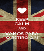 KEEP CALM AND VAMOS PARA O RETIRO O.N - Personalised Poster A4 size