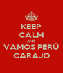 KEEP CALM AND VAMOS PERÚ CARAJO - Personalised Poster A4 size