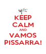 KEEP CALM AND VAMOS PISSARRA! - Personalised Poster A4 size
