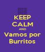 KEEP CALM AND Vamos por Burritos - Personalised Poster A4 size