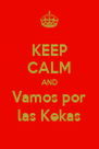 KEEP CALM AND Vamos por las Kekas - Personalised Poster A4 size