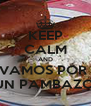 KEEP CALM AND VAMOS POR  UN PAMBAZO  - Personalised Poster A4 size