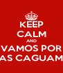 KEEP CALM AND VAMOS POR UNAS CAGUAMAS  - Personalised Poster A4 size