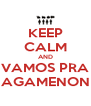KEEP CALM AND VAMOS PRA AGAMENON - Personalised Poster A4 size