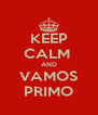 KEEP CALM  AND VAMOS PRIMO - Personalised Poster A4 size