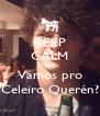 KEEP CALM and Vamos pro Celeiro Querén? - Personalised Poster A4 size