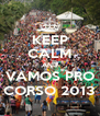 KEEP CALM AND VAMOS PRO CORSO 2013 - Personalised Poster A4 size
