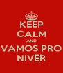 KEEP CALM AND VAMOS PRO NIVER - Personalised Poster A4 size