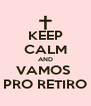 KEEP CALM AND VAMOS  PRO RETIRO - Personalised Poster A4 size